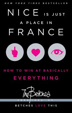 "BOOK- Nice Is Just a Place in France: How to Win at Basically Everything: The Betches $13 ""This is not self-help. Self-help is for fat people and divorcées. Don't be easy. Don't be poor. Don't be ugly."""