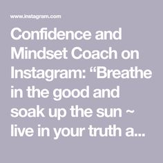 "Confidence and Mindset Coach on Instagram: ""Breathe in the good and soak up the sun ~ live in your truth and enjoy your weekend! ✨💫 How do you treat yourself? #coach #confidence…"""