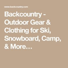 Backcountry - Outdoor Gear & Clothing for Ski, Snowboard, Camp, & More…