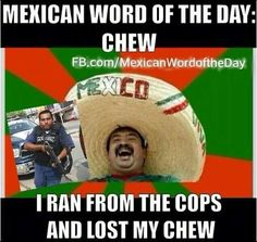 Mexican Word of the Day - Chew Mexican Word Of Day, Mexican Words, Word Of The Day, Funny Mexican Quotes, Mexican Memes, Funny Quotes, Mexican Problems, Spanish Jokes, Sarcastic Humor