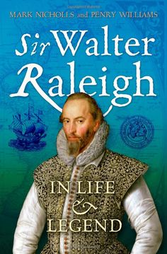 Sir Walter Raleigh: in Life and Legend:   Penry Williams, Mark Nicholls: Books