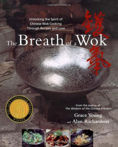 The Breath of a Wok: Unlocking the Spirit of Chinese Wok Cooking Through Recipes and Lore - A Great Primer on Cantonese Cooking