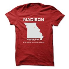 Madison-MO08If YOU were born, grew up, or lived in Madison, Missouri then YOU remember, believe its where YOUR STORY begins! These T-Shirts and Hoodies are perfect for you! Get yours now and wear it proud!Madison