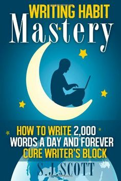 Writing Habit Mastery: How to Write 2,000 Words a Day and Forever Cure Writer's Block by S.J. Scott, http://www.amazon.com/dp/1495473600/ref=cm_sw_r_pi_dp_c.Hytb0G4JYTW