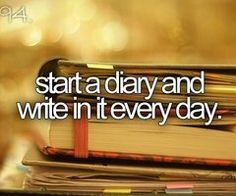 I have yet to write in a diary everyday