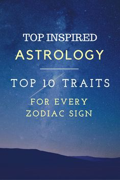 TOP 10 Traits for every Zodiac Sign