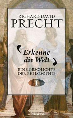 Richard David Precht - Erkenne die Welt / Eine Geschichte der Philosophie Bd.1