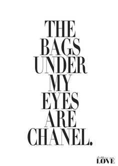 Quotes for Fun QUOTATION – Image : As the quote says – Description Meilleures Citations De Mode & Des Créateurs : The Bags Under My Eyes Are Chanel Fashion Poster by lettersonlove Sharing is love, sharing is everything Quotes To Live By, Me Quotes, Motivational Quotes, Inspirational Quotes, Style Quotes, Faith Quotes, Qoutes, Funny Beauty Quotes, Funny Quotes