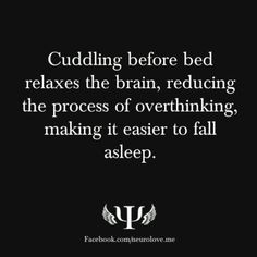 cuddling before bed, just leaving this here for you...you said you hoped I get some sleep. You can help make this happen ;-)  plus my heart will be very happy!