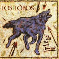 """#122. """"How Will The Wolf Survive?""""  ***  Los Lobos  (1984)"""