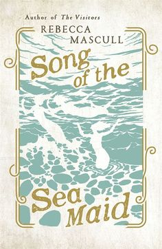 Song of the Sea Maid by Rebecca Mascull