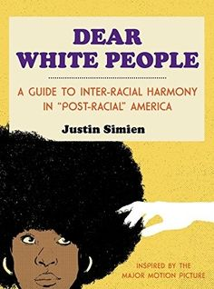 'Dear White People: A Guide to Inter-Racial Harmony in 'Post-Racial' America' by Justin Simien, Illustrated by Ian O'Phelan (Atria), picked by Paul