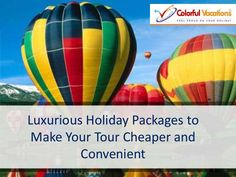 Luxurious Holiday Packages to Make Your Tour Cheaper and Convenient- Colorful vacations private Limited #Colorfulvacations #LuxuriousHolidayPackages