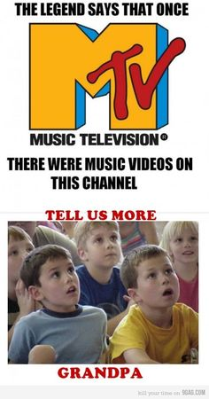 hahahahaha....My kids don't believe me whenever I tell them that there used to be *gasp* music videos on MTV lol