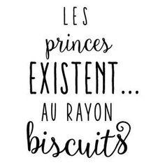 Sticker mural Les princes existent au rayon biscuits Noir 40 x 60 cm Plus Words Quotes, Sayings, Quote Citation, Think, French Quotes, Positive Attitude, Sentences, Quotations, Funny Quotes