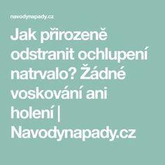 Jak přirozeně odstranit ochlupení natrvalo? Žádné voskování ani holení | Navodynapady.cz
