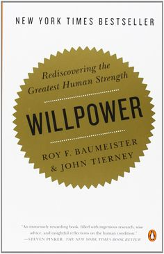 Willpower: Rediscovering the Greatest Human Strength by Roy F. Baumeister and John Tierney #Willpower