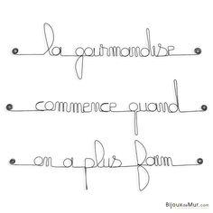 """Citation simple """" La gourmandise commence quand on a plus faim """" en fil de fer - a punaiser - Bijoux de mur Love Home, Boards, Messages, Math Equations, Quotes, How To Make, Inspiration, Shabby, Scrapbooking"""