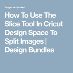 How To Use The Slice Tool In Cricut Design Space To Split Images | Design Bundles