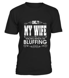 # Only My Wife Knows When I'm Bluffing .  HOW TO ORDER:1. Select the style and color you want:2. Click Reserve it now3. Select size and quantity4. Enter shipping and billing information5. Done! Simple as that!TIPS: Buy 2 or more to save shipping cost!This is printable if you purchase only one piece. so dont worry, you will get yours.Guaranteed safe and secure checkout via:Paypal   VISA   MASTERCARDTag: poker players, card magicians or any high roller, Card Game T Shirt, Bluffing, poker…