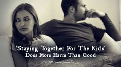 Why 'Staying Together For The Kids' Does More Harm Than Good - http://themindsjournal.com/staying-together-for-the-kids/