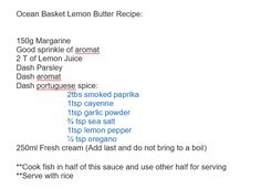 Ocean Basket Lemon butter sauce for fish. Can half this recipe. Prawn Recipes, Sauce Recipes, Seafood Recipes, Cooking Recipes, Africa Recipes, South African Recipes, Lemon Butter Sauce, Butter Recipe, Portuguese Food