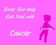 Books that Help #Kids Deal with #Cancer. For #parents #teachers and kids.