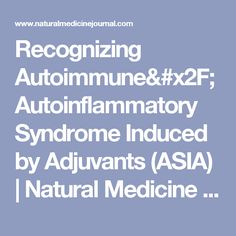 Recognizing Autoimmune/Autoinflammatory Syndrome Induced by Adjuvants (ASIA) | Natural Medicine Journal