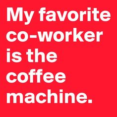 My favorite co worker funny quotes quote jokes work lol funny quote funny quotes funny sayings humor monday quotes Coffee Talk, Coffee Is Life, I Love Coffee, Coffee Break, My Coffee, Coffee Shop, Coffee Cups, Coffee Lovers, Coffee Signs
