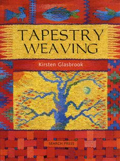 Tapestry Weaving by Kirsten Glasbrook. No-fail starter sampler with detailed instructions and photos.