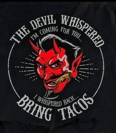 Happy Taco, The Devil Inside, Highway To Hell, Taco Tuesday, Satan, Tacos, Funny Memes, Joker
