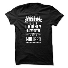 I Maybe Wrong But I Highly Doubt It - I Am A MALLARD http://www.SunFrogShirts.com/I-Maybe-Wrong-But-I-Highly-Doubt-It--I-Am-A-MALLARD.html?15145
