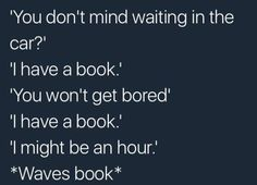 Me anytime my parents leave me anywhere, and I shall save this to Harry Potter because that is the book I would be reading I Love Books, Good Books, Books To Read, My Books, Wave Book, Funny Relatable Memes, Funny Quotes, Book Nerd Problems, Bookworm Problems