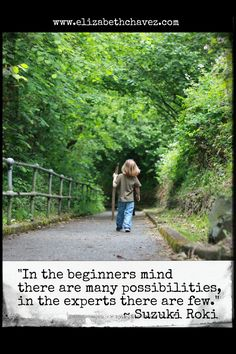 Cultivating a beginners mind - this week and always.  www.elizabethchavez.com