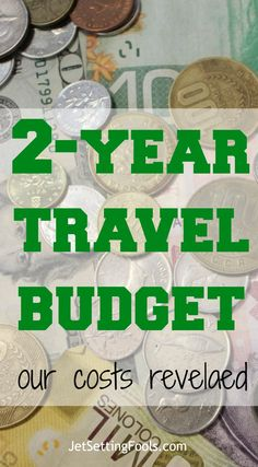 Two-Year Travel Budget Our Costs Revealed Money in Foreign Currency JetSettingFools.com