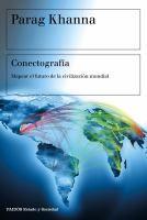 Conectografía : mapear el futuro de la civilización mundial / Parag Khanna ; traducción de Pablo Hermida Lazkano