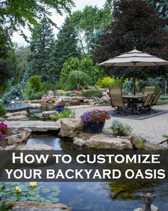A backyard oasis it's a business card sometimes. If you don't customize it right it can ruin the whole appearance of your garden. Here are some tips: