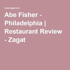 Abe Fisher - Philadelphia | Restaurant Review - Zagat
