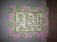 Nursery canvas art for Anna Claire's room painted by her Aunt Lauren. 1 Samuel 1:27 #nursery #baby #scripture #canvas #painting