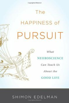 The Happiness of Pursuit: What Neuroscience Can Teach Us About the Good Life by Shimon Edelman,http://www.amazon.com/dp/0465022243/ref=cm_sw_r_pi_dp_GBt2sb0H2AWABS5C