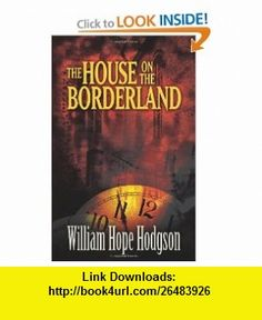 The House on the Borderland (Dover Mystery, Detective,  Other Fiction) (9781920265779) William Hope Hodgson, Mike Ashley , ISBN-10: 1920265775  , ISBN-13: 978-1920265779 , ASIN: 0486468798 , tutorials , pdf , ebook , torrent , downloads , rapidshare , filesonic , hotfile , megaupload , fileserve