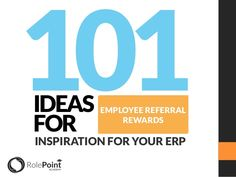 ... an advocate for Employee Referral Systems! Here are 101 Ideas for Employee Referrals Rewards by RolePoint Employee Referral Program Software via slideshare