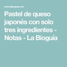 Pastel de queso japonés con solo tres ingredientes - Notas - La Bioguía Decir No, Cooking, Japanese Cake, Tortilla Pie, Cooking Recipes, Pastries, Gluten Free Recipes, Kochen, Brewing