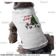 FLEAS NAVIDAD - Christmas Fleas and Christmas Tree Tee ~ Christmas Fleas are thrilled to celebrate the Christmas Holiday with gift giving of their own! #ilovexmas #gravityx9 #petshirt #christmasshirt #doggieshirt  #doggiestyle #fleasnavidad #feliznavidad #fleas #christmastime #zazzle