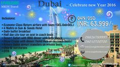 Dubai – Celebrate new Year 2016 05D/ INR 63999/-PP uniglobe mkov   Inclusions:  • Economy Class Return airfare with taxes (DEL-Dxb-DEL) • 4 Nights in Sun & Sands Hotel • Daily buffet breakfast • Half day city tour on seat in coach basis • Desert Safari with BBQ dinner with belly dance  • Dhow Cruise with dinner (hotel pick up on coach basis) • Return Dubai airport transfers on private basis • Visa & surcharges • OTB