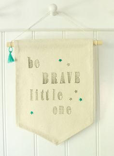 Wall hanging | Banner | Be Brave Little One
