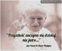 Przyszłość zaczyna się dzisiaj... #Jan-Paweł-II, #Wojtyła-Karol,  #Czas-i-przemijanie, #Przyszłość