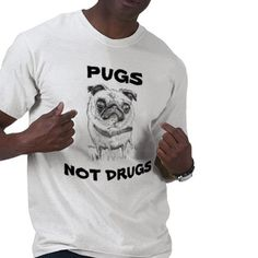 Pugs Not Drugs Tee Shirts from http://www.zazzle.com/pugs+not+drugs+tshirts