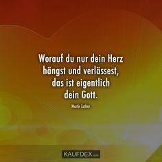 Worauf du nur dein Herz hängst und verlässest, das ist eigentlich dein Gott. Martin Luther Martin Luther, Angst, Humor, Christian Quotes, Beautiful Images, God, Faith, Relationship, Heart