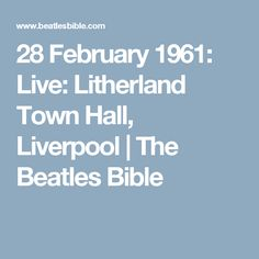 28 February 1961: Live: Litherland Town Hall, Liverpool | The Beatles Bible